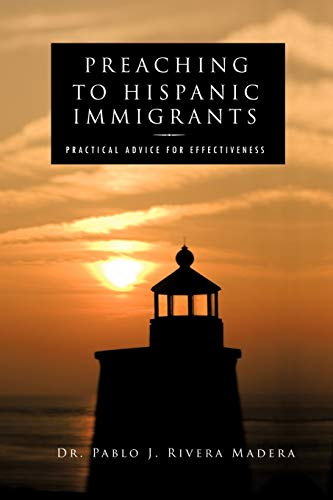 Preaching To Hispanic Immigrants Practical Advice For Effectiveness: Dr. Pablo I. Rivera Madera