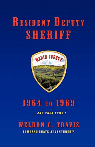 9781466900288: Resident Deputy Sheriff: In Wild and Woolly West Marin 1964 To 1969 . . . And Then Some ! A Collection of Vivid Vignettes