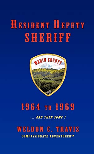 9781466900301: Resident Deputy Sheriff: In Wild and Woolly West Marin 1964 to 1969 ... and Then Some ! a Collection of Vivid Vignettes