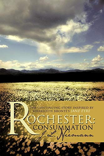 9781466900714: Rochester: Consummation: The Continuing Story Inspired by Charlotte Bronte's Jane Eyre