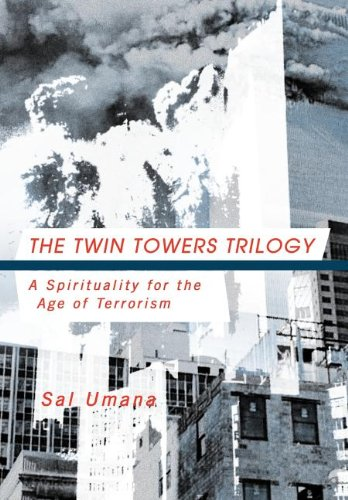9781466900868: The Twin Towers Triology: A Spirituality for the Age of Terrorism