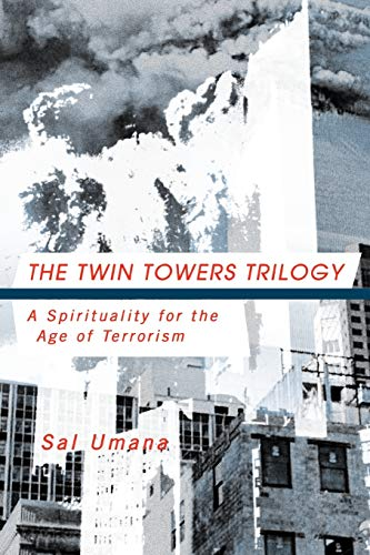 9781466900875: The Twin Towers Trilogy: A Spirituality for the Age of Terrorism