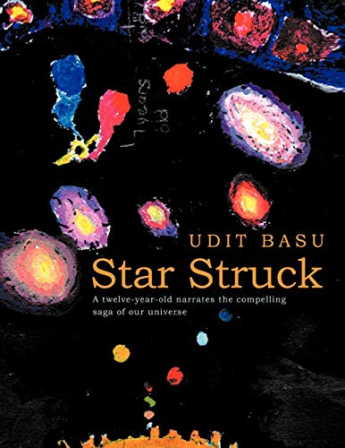 9781466900929: Star Struck: A Twelve-Year-Old Narrates the Compelling Saga of Our Universe