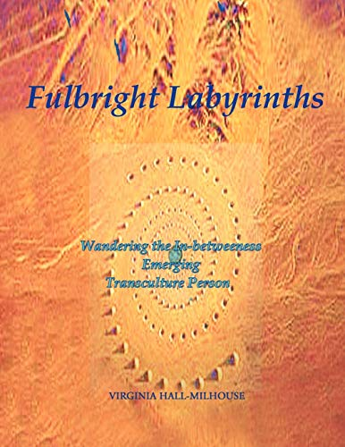 9781466901896: Fulbright Labyrinths: Wandering the In-betweeness Emerging Transculture Person