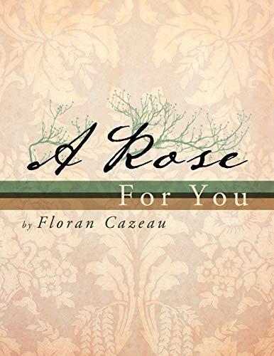 A Rose For You: Floran Cazeau