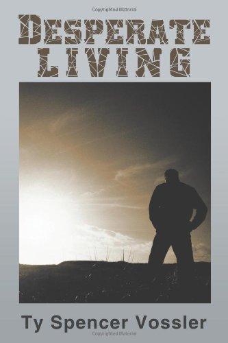 Desperate Living: A Novel: Vossler, Ty Spencer