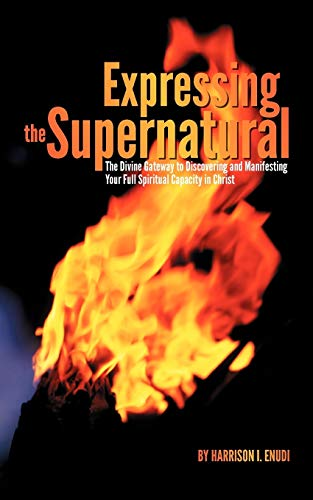 Expressing The Supernatural The Divine Gateway to Discovering and Manifesting Your Full Spiritual ...