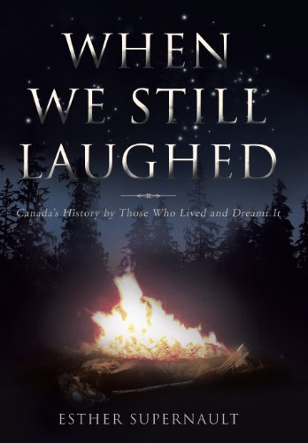 When We Still Laughed: Canadas History by Those Who Lived and Dreamt It: Esther Supernault