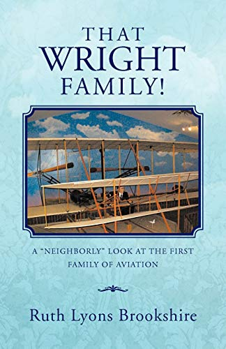 That Wright Family A Neighborly Look at the First Family of Aviation: Ruth Lyons Brookshire