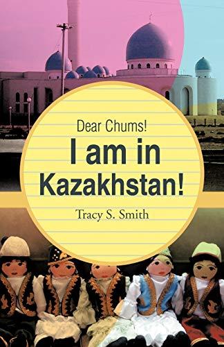Dear Chums I am in Kazakhstan: Tracy S. Smith