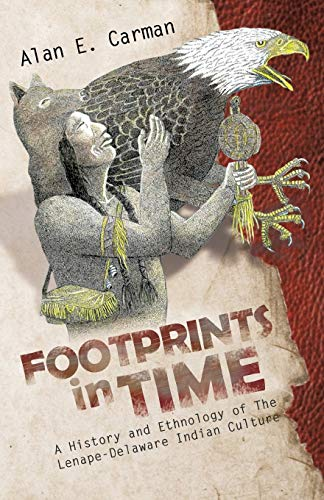 9781466907423: Footprints in Time: A History and Ethnology of The Lenape-Delaware Indian Culture