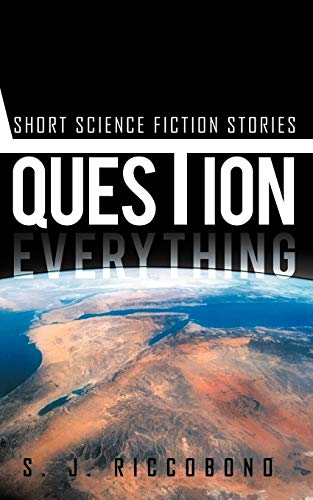 9781466909175: Question Everything: Short Science Fiction Stories