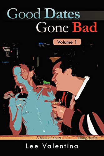 9781466909830: Good Dates Gone Bad Volume 1: A Book of Short Disastrous Dating Stories
