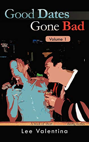 9781466909854: Good Dates Gone Bad Volume 1: A Book of Short Disastrous Dating Stories