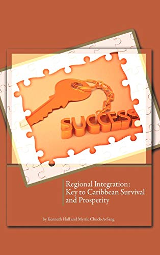 Regional Integration: Key to Caribbean Survival and Prosperity (1466910763) by Kenneth Hall; Myrtle Chuck-A-Sang