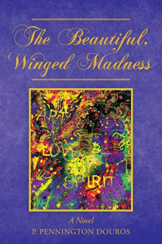 9781466911871: The Beautiful, Winged Madness: A Novel
