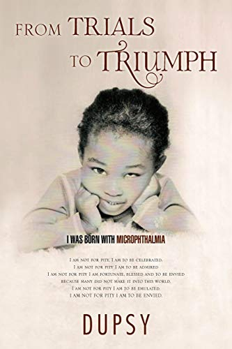 9781466912144: From Trials to Triumph: I Was Born With Microphthalmia