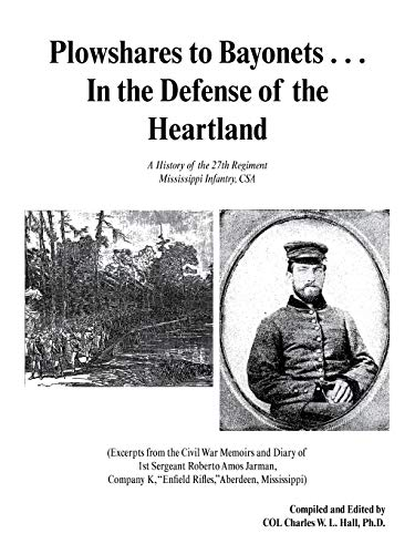 9781466912809: Plowshares to Bayonets . . . In the Defense of the Heartland: A History of the 27th Regiment Mississippi Infantry, CSA