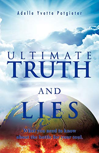 Ultimate Truth and Lies What You Need to Know About the Battle for Your Soul: Adelle Yvette ...