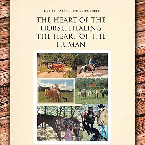 The Heart of the Horse, Healing the Heart of the Human: Kaarin Nikki BellTheisinger
