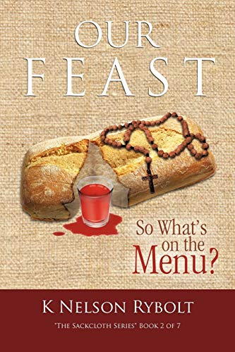 Our Feast So Whats on the Menu The Sackcloth Series Book 2 of 7: K Nelson Rybolt