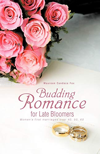 Budding Romance For Late Bloomers: Women's First Marriages Over 40, 50, 60: Fox, Maureen ...