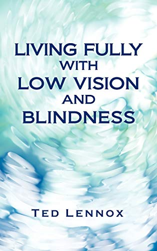 LIVING FULLY WITH LOW VISION AND BLINDNESS: Ted Lennox