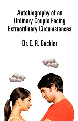 Autobiography of an Ordinary Couple Facing Extraordinary Circumstances: Buckler, E. R.