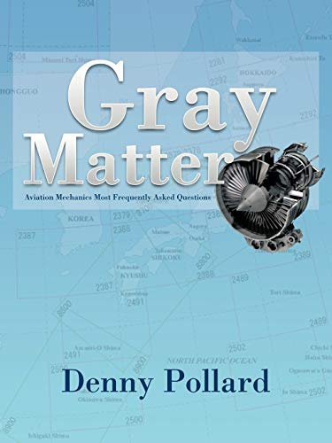 9781466919297: Gray Matter: Aviation Mechanics Most Frequently Asked Questions