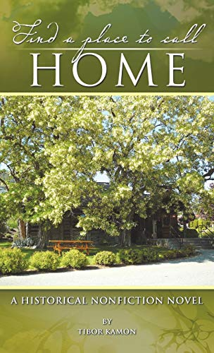 9781466925960: Find a Place to Call Home: A Historical Nonfiction Novel