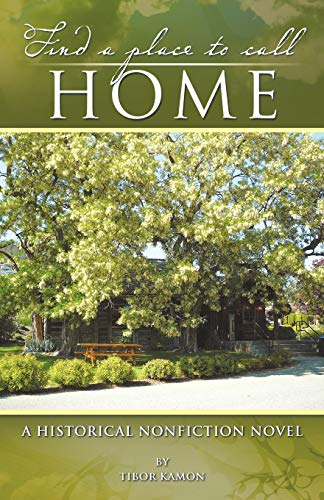 9781466925977: Find A Place To Call Home: A Historical Nonfiction Novel