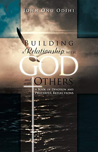 Building A Relationship With God And With Others: A Book Of Devotion And Prayerful Reflections: ...