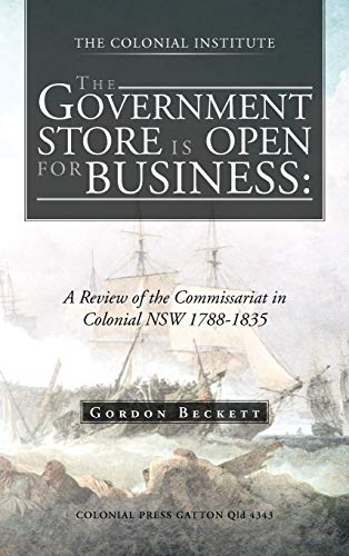 9781466927506: The Government Store Is Open for Business: A Review of the Commissariat in Colonial Nsw 1788-1835
