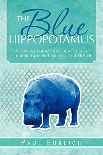 The Blue Hippopotamus: A Semi-Autobiographical Novel as Told by Earle Porlock, (Aka Paul Ehrlich: ...