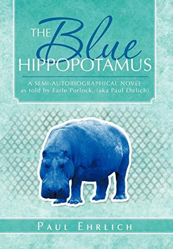 9781466928534: The Blue Hippopotamus: A Semi-Autobiographical Novel as Told by Earle Porlock, (Aka Paul Ehrlich
