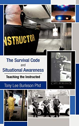 The Survival Code and Situational Awareness: Teaching the Instructed: Tony Lee Burleson Phd