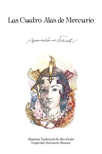 9781466929388: Las Cuatro Alas de Mercurio: Alquimia Tradicional de Alto Grado. Longevidad, Iluminacion, Bienestar