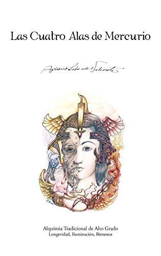 9781466929395: Las Cuatro Alas de Mercurio: Alquimia Tradicional de Alto Grado. Longevidad, Iluminacion, Bienestar
