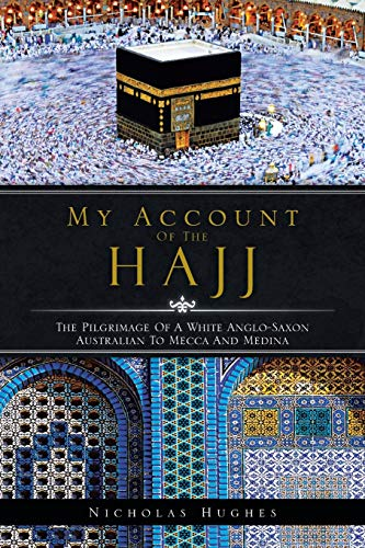 9781466932296: My Account of the Hajj: The Pilgrimage of a White Anglo-Saxon Australian to Mecca and Medina