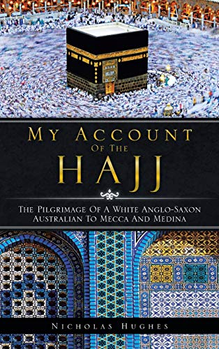 9781466932302: My Account of the Hajj: The Pilgrimage of a White Anglo-Saxon Australian to Mecca and Medina