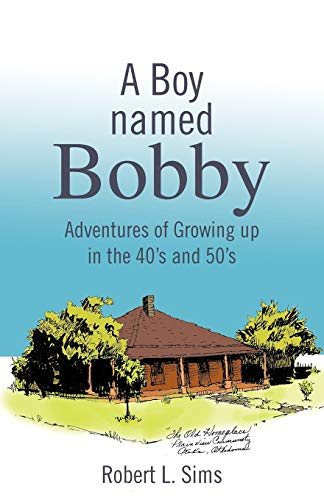 A Boy Named Bobby: Adventures of Growing Up in the 40's and 50's: Robert L. Sims