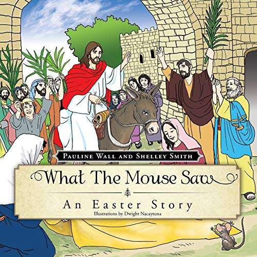9781466935037: What The Mouse Saw: An Easter Story