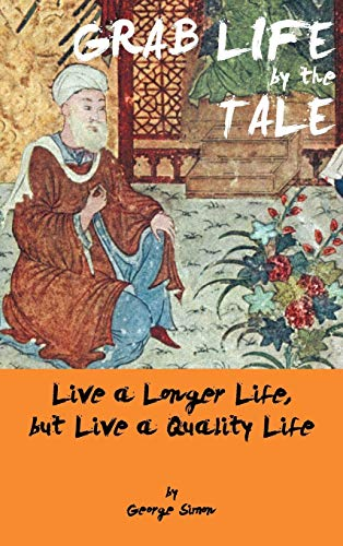Grab Life by the Tale: Live a Longer Life, But Live a Quality Life: George Simon