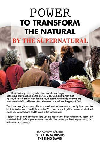 Power to Transform the Natural by the Supernatural: Dr. RAHA MUGISHO