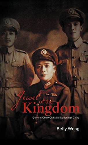 9781466937468: Jewel of the Kingdom: General Chow Chih and Nationalist China