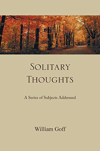 Solitary Thoughts: A Series of Subjects Addressed: Goff, William