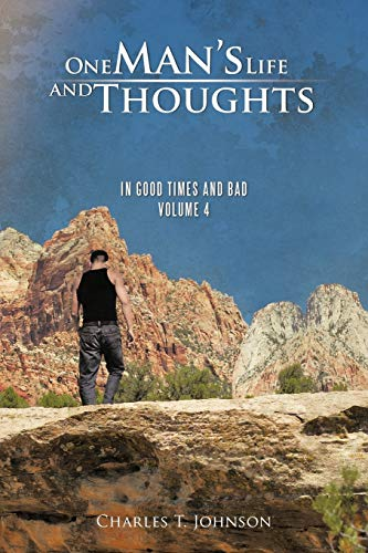 One Mans Life and Thoughts In Good Times and Bad - Volume 4: Charles T. Johnson