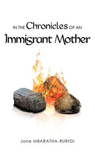 IN THE Chronicles OF AN Immigrant Mother: Jane Mbaratha-Rurigi