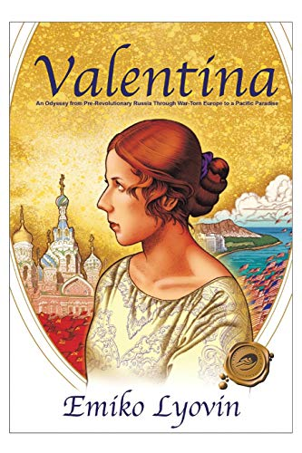Valentina: An Odyssey from Pre-Revolutionary Russia Through War-Torn Europe to a Pacific Paradise: ...