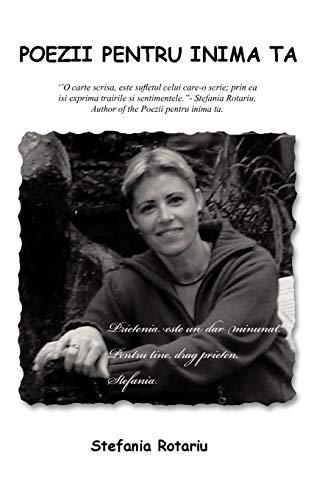 9781466946125: Poezii Pentru Inima Ta: ''O Carte Scrisa, Este Sufl Etul Celui Care-O Scrie; Prin EA Isi Exprima Trairile Si Sentimentele.''- Stefania Rotariu (Romanian Edition)